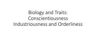 Biology and Traits: Conscientiousness Industriousness and Orderliness
