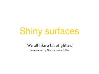 Shiny surfaces