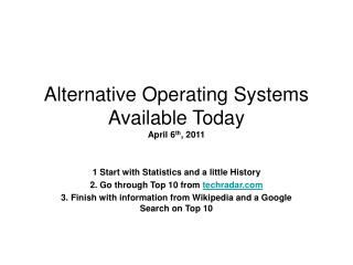 Alternative Operating Systems  Available Today  April 6 th , 2011