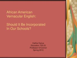 African American  Vernacular English: Should It Be Incorporated  In Our Schools?