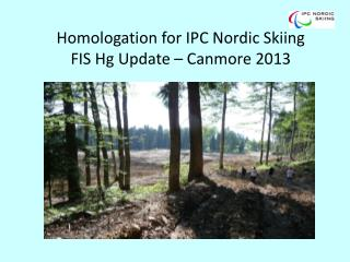 Homologation for IPC Nordic Skiing FIS Hg Update – Canmore 2013
