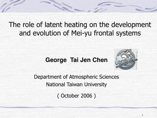 George  Tai Jen Chen  Department of Atmospheric Sciences National Taiwan University   October 2006