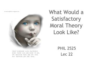 What Would a Satisfactory Moral Theory Look Like?