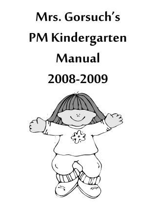 Mrs. Gorsuch's PM Kindergarten Manual 2008-2009