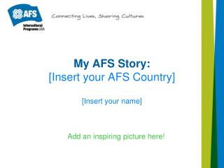My AFS Story: [Insert your AFS Country]