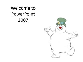 Welcome to PowerPoint  2007