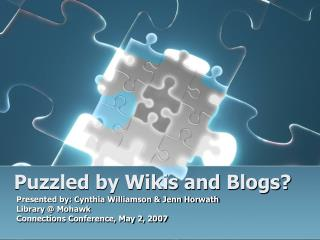 Puzzled by Wikis and Blogs?