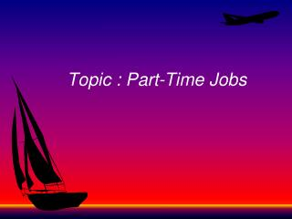 Topic : Part-Time Jobs