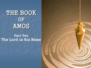 THE BOOK  OF AMOS Part Two The Lord is His Name