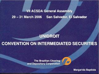 VII ACSDA General Assembly 29 – 31 March 2006     San Salvador, El Salvador UNIDROIT