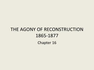 THE AGONY OF RECONSTRUCTION 1865-1877