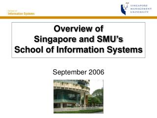 Overview of  Singapore and SMU's School of Information Systems