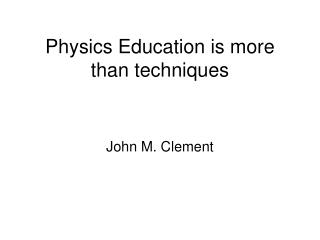 Physics Education is more than techniques