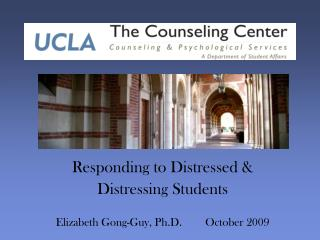 Responding to Distressed &  Distressing Students Elizabeth Gong-Guy, Ph.D.        October 2009