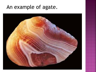 An example of agate.