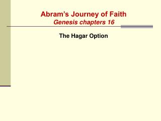 Abram's Journey of Faith Genesis chapters 16 The Hagar Option