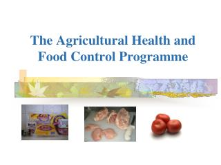 The Agricultural Health and Food Control  Programme