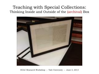 Teaching  with Special  Collections:  Thinking Inside and Outside  of the  ( archival)  Box