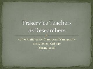 Preservice Teachers as Researchers