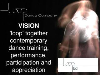 VISION 'loop' together contemporary dance training, performance, participation and appreciation