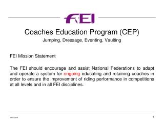 Coaches Education Program (CEP) Jumping, Dressage, Eventing, Vaulting FEI Mission Statement