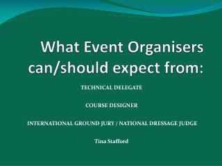 What Event Organisers can/should expect from:
