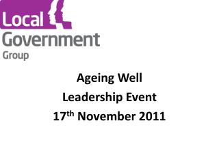Ageing Well Leadership Event 17 th  November 2011