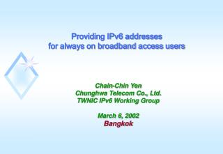 Chain-Chin Yen Chunghwa Telecom Co., Ltd. TWNIC IPv6 Working Group March 6, 2002 Bangkok