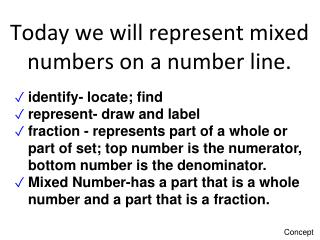 Today we will represent mixed numbers on a number line.