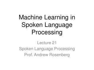 Machine Learning in Spoken Language Processing