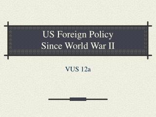 US Foreign Policy Since World War II