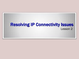 Resolving IP Connectivity Issues