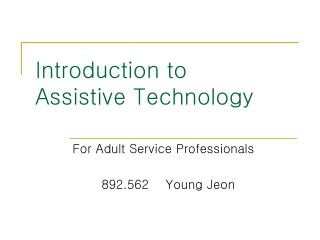 Introduction to  Assistive Technology