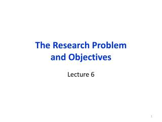 The Research Problem  and Objectives