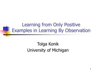 Learning from Only Positive Examples in Learning By Observation