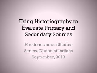 Using Historiography to Evaluate Primary and Secondary Sources