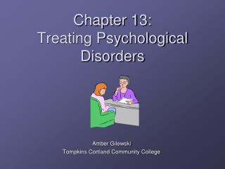 Chapter 13:  Treating Psychological Disorders