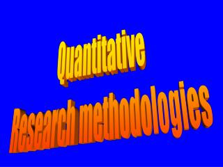 Quantitative Research methodologies