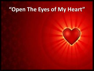 """Open The Eyes of My Heart"""