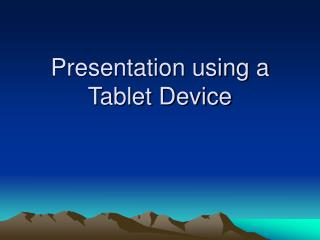 Presentation using a Tablet Device