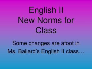 English II  New Norms for Class