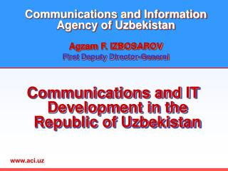 Communications and Information Agency of Uzbekistan Agzam F. IZBOSAROV