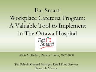 Eat Smart!  Workplace Cafeteria Program:   A Valuable Tool to Implement in The Ottawa Hospital