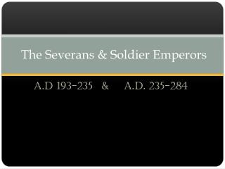 The  Severans  & Soldier Emperors