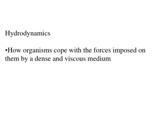 Hydrodynamics How organisms cope with the forces imposed on them by a dense and viscous medium