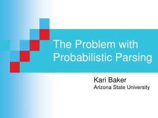 The Problem with Probabilistic Parsing