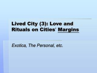 Lived City (3): Love and Rituals on Cities ' Margins