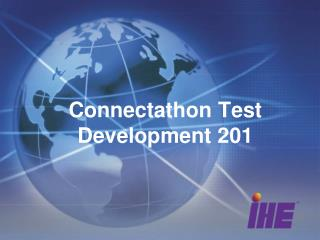 Connectathon Test Development 201
