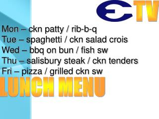 Mon – ckn patty / rib-b-q Tue – spaghetti / ckn salad crois Wed – bbq on bun / fish sw