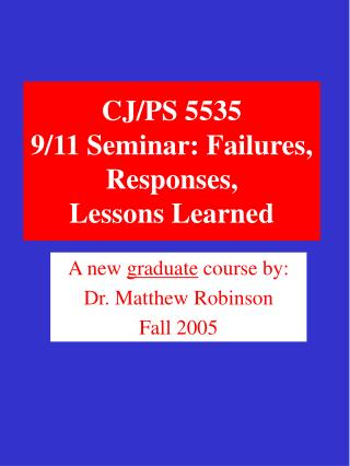CJ/PS 5535 9/11 Seminar: Failures, Responses, Lessons Learned